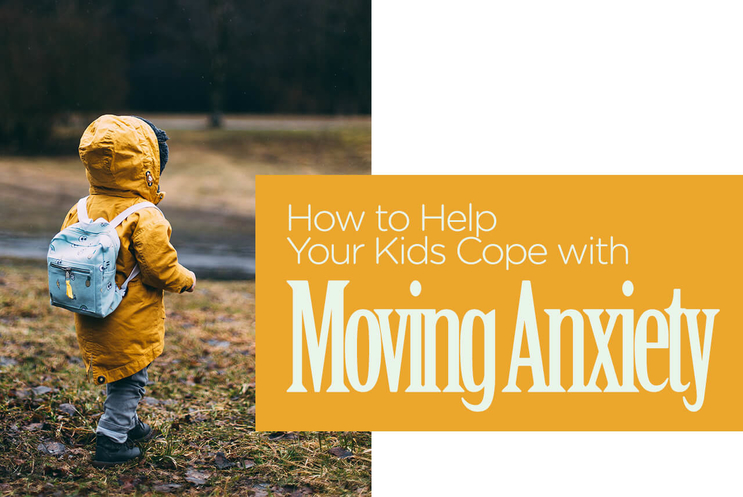 HOW TO HELP YOUR KIDS COPE WITH MOVING ANXIETY?